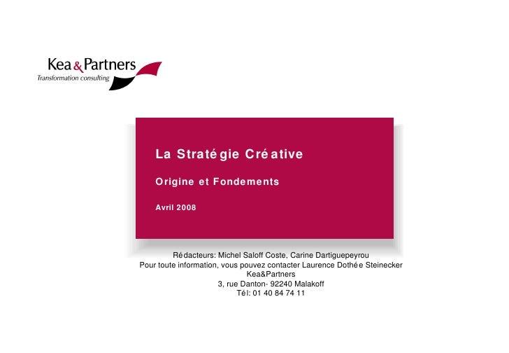 La Stratégie Créative Origine et Fondements Avril 2008 Rédacteurs: Michel Saloff Coste, Carine Dartiguepeyrou Pour toute i...