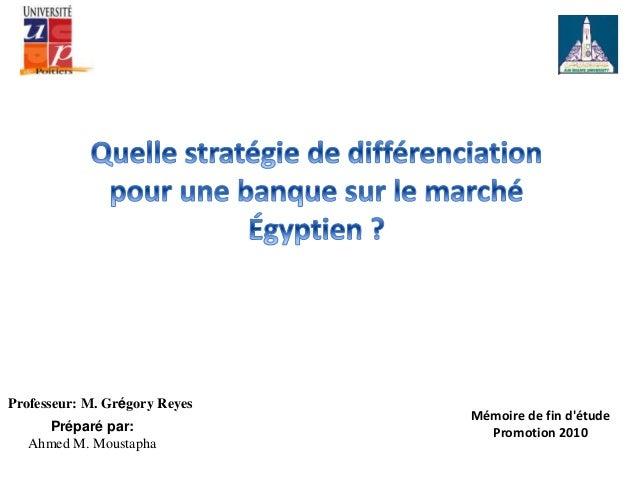 Professeur: M. Grégory Reyes Préparé par: Ahmed M. Moustapha Mémoire de fin d'étude Promotion 2010