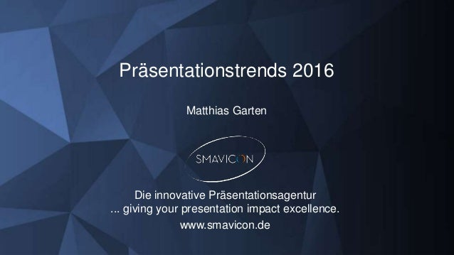 Präsentationstrends 2016 Matthias Garten Die innovative Präsentationsagentur ... giving your presentation impact excellenc...