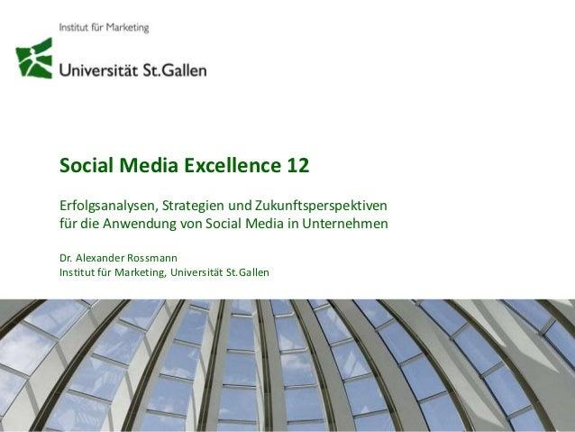 Social Media Excellence 12Erfolgsanalysen, Strategien und Zukunftsperspektivenfür die Anwendung von Social Media in Untern...