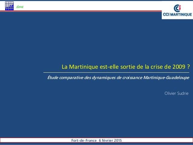 Fort-de-France 6 février 2015 dme Étude comparative des dynamiques de croissance Martinique-Guadeloupe La Martinique est-e...