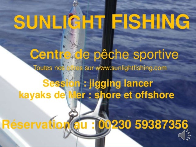 SUNLIGHT FISHING Centre de pêche sportive Session : jigging lancer kayaks de Mer : shore et offshore Réservation au : 0023...