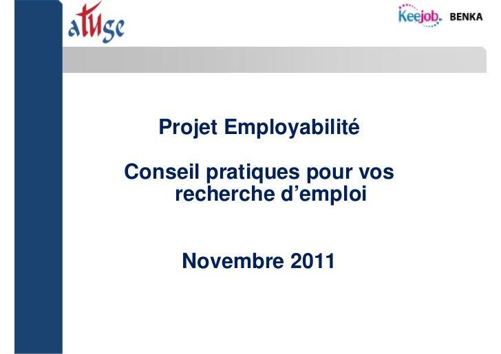 Projet Employabilité    Conseil pratiques pour vos        recherche d'emploi         Novembre 20111