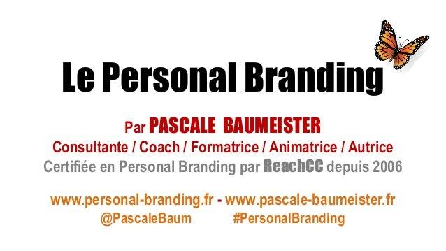 Par PASCALE BAUMEISTER Consultante / Coach / Formatrice / Animatrice / Autrice Certifiée en Personal Branding par ReachCC ...