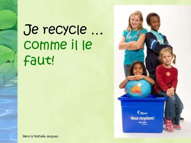 Je recycle …comme il lefaut!Merci à Nathalie Jacques