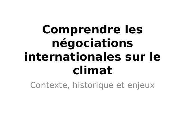 Comprendre les négociations internationales sur le climat Contexte, historique et enjeux
