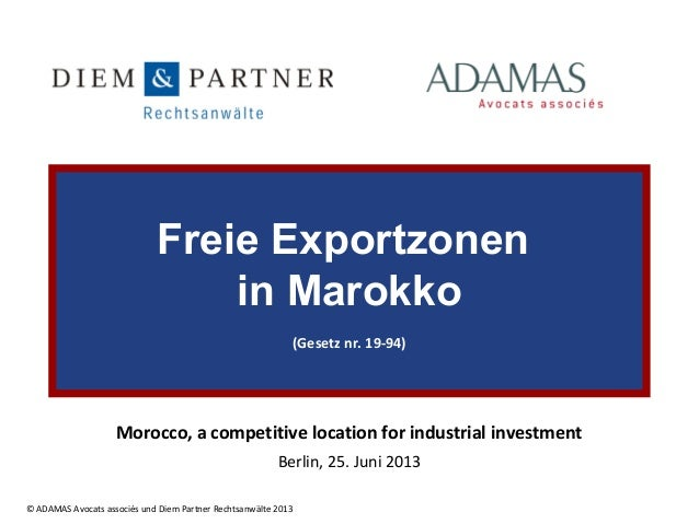 Freie Exportzonen in Marokko (Gesetz nr. 19-94)  Morocco, a competitive location for industrial investment Berlin, 25. Jun...
