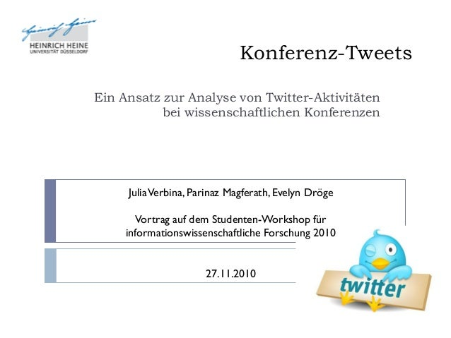 Konferenz-Tweets Ein Ansatz zur Analyse von Twitter-Aktivitäten bei wissenschaftlichen Konferenzen JuliaVerbina, Parinaz M...