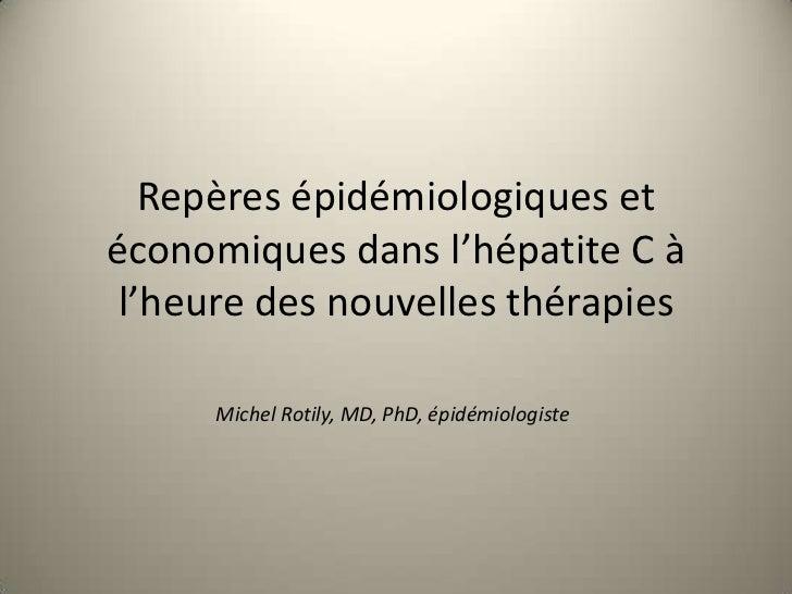 Repères épidémiologiques etéconomiques dans l'hépatite C à l'heure des nouvelles thérapies      Michel Rotily, MD, PhD, ép...