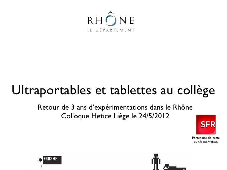 Ultraportables et tablettes au collège    Retour de 3 ans d'expérimentations dans le Rhône           Colloque Hetice Liège...