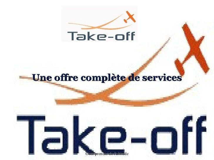 Une offre complète de services          Osez prendre de laltitude   1