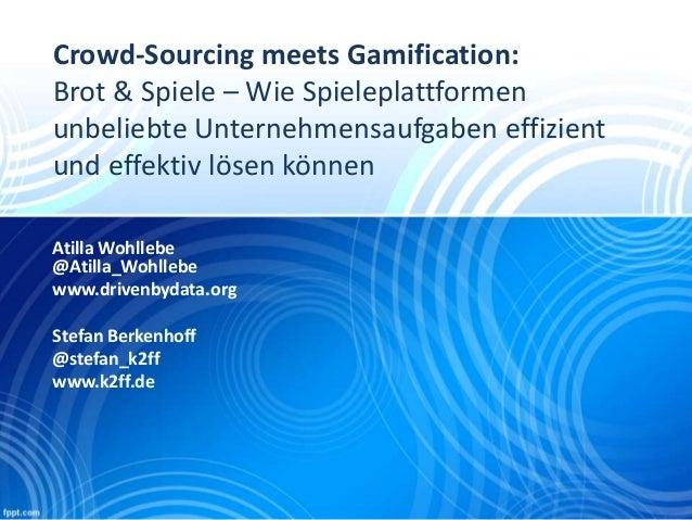 Crowd-Sourcing meets Gamification:  Brot & Spiele – Wie Spieleplattformen  unbeliebte Unternehmensaufgaben effizient  und ...