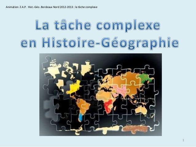 Animation Z.A.P. Hist.-Géo .Bordeaux Nord 2012-2013 : la tâche complexe  1
