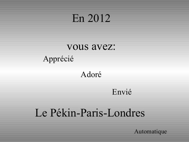 Le Pékin-Paris-Londres Apprécié Adoré Envié En 2012 vous avez: Automatique