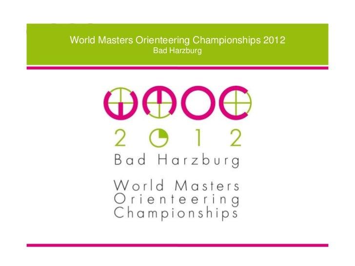World Masters Orienteering Championships 2012                 Bad Harzburg