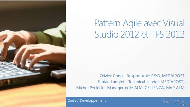 Pattern Agile avec Visual             Studio 2012 et TFS 2012                Olivier Conq - Responsable R&D, MEDIAPOST    ...