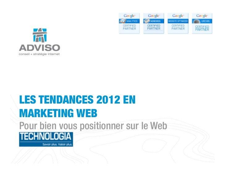 LES TENDANCES 2012 ENMARKETING WEBPour bien vous positionner sur le Web www.adviso.ca