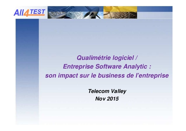 Qualimétrie logiciel / Entreprise Software Analytic : son impact sur le business de l'entreprise Telecom Valley Nov 2015