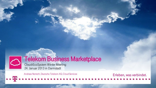 Telekom Business MarketplaceCloud-EcoSystem Winter Meeting24. Januar 2013 in DarmstadtAndreas Nemeth, Deutsche Telekom AG,...