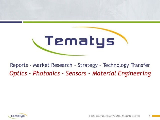 © 2013 copyright TEMATYS SARL, All rights reserved Reports - Market Research – Strategy – Technology Transfer Optics – Pho...