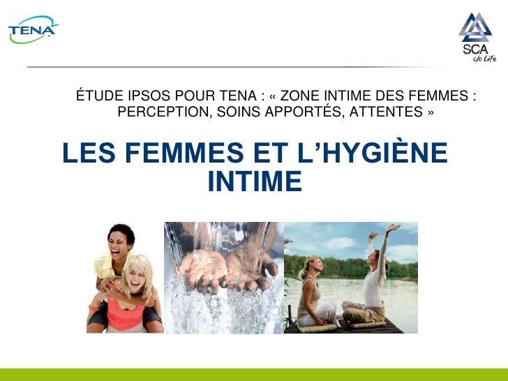 ÉTUDE IPSOS POUR TENA : « ZONE INTIME DES FEMMES :    PERCEPTION, SOINS APPORTÉS, ATTENTES »LES FEMMES ET L'HYGIÈNE       ...