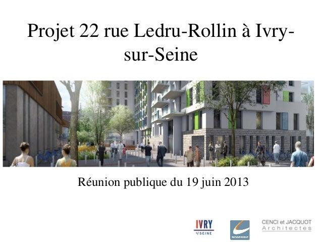 Projet 22 rue Ledru-Rollin à Ivry- sur-Seine Réunion publique du 19 juin 2013