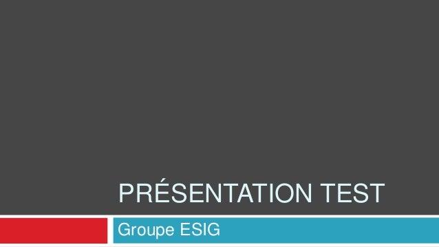 PRÉSENTATION TEST Groupe ESIG