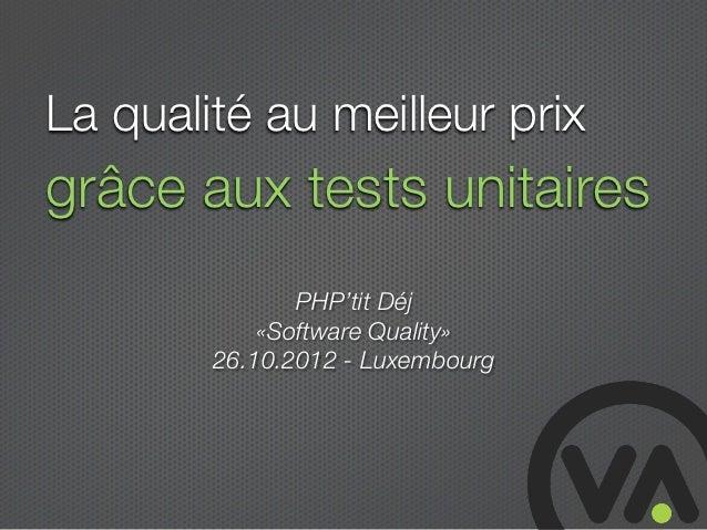 La qualité au meilleur prixgrâce aux tests unitaires               PHP'tit Déj            «Software Quality»        26.10....