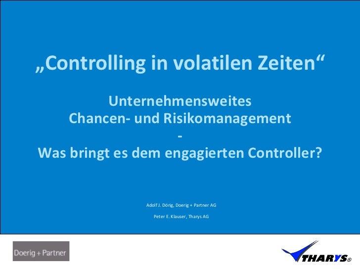 """""""Controlling in volatilen Zeiten""""          Unternehmensweites    Chancen- und Risikomanagement                    -Was bri..."""