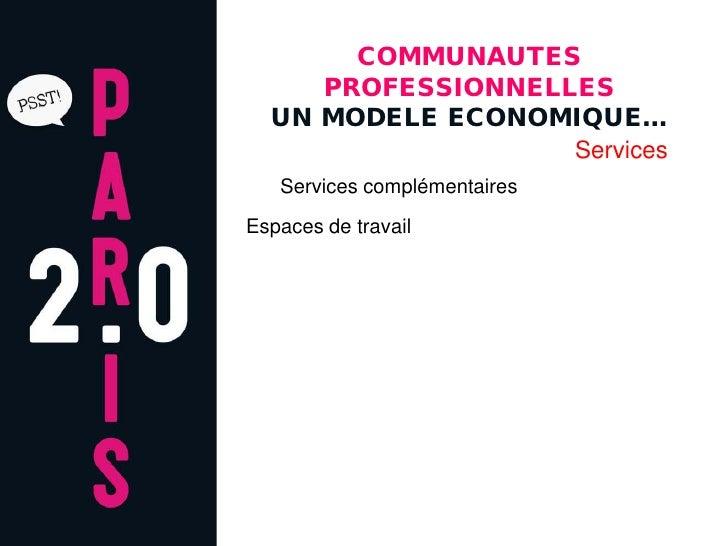 COMMUNAUTES      PROFESSIONNELLES   UN MODELE ECONOMIQUE…                    Services    Services complémentaires Espaces ...