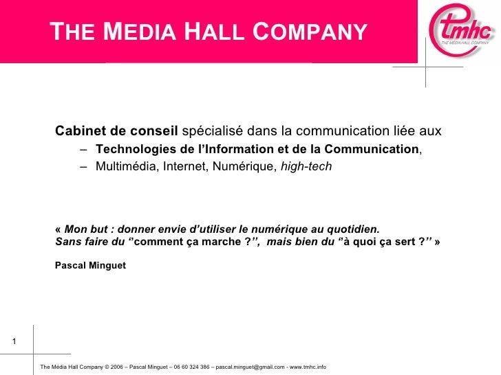 THE MEDIA HALL COMPANY            Cabinet de conseil spécialisé dans la communication liée aux                   – Technol...