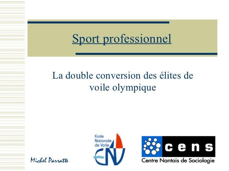 Sport professionnel        La double conversion des élites de                voile olympiqueMichel Parratte