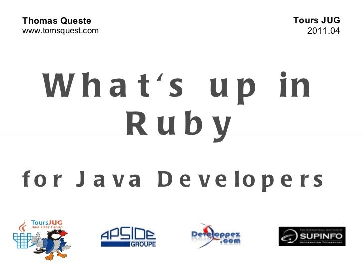 What's up in Ruby for Java Developers   Tours JUG 2011.04 Thomas Queste www.tomsquest.com