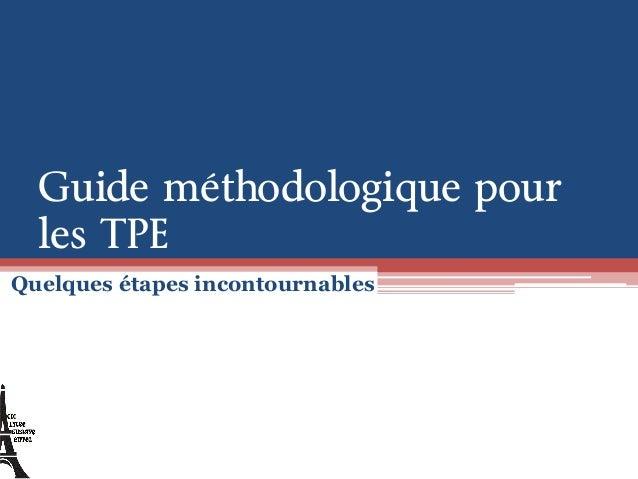Guide méthodologique pour les TPE Quelques étapes incontournables