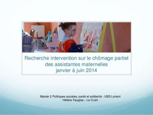 Recherche intervention sur le chômage partiel des assistantes maternelles janvier à juin 2014 Master 2 Politiques sociales...