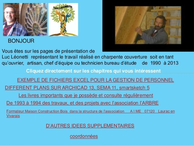 BONJOURVous êtes sur les pages de présentation deLuc Léonetti représentant le travail réalisé en charpente couverture soit...