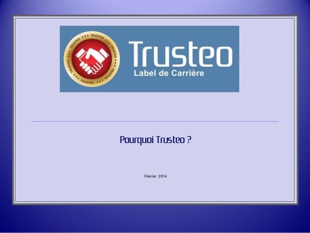 Pourquoi Trusteo ?  Février 2014  1