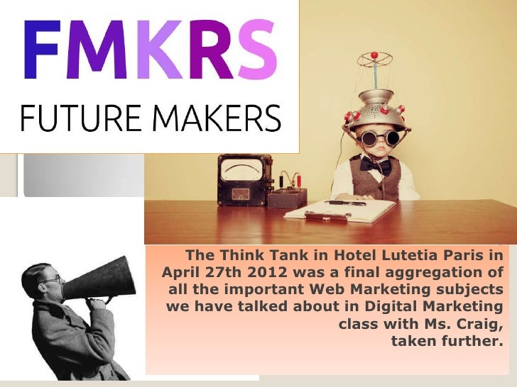 The Think Tank in Hotel Lutetia Paris inApril 27th 2012 was a final aggregation of all the important Web Marketing subject...
