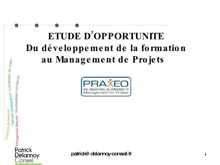 ETUDE D'OPPORTUNITE Du développement de la formation au Management de Projets  [email_address]
