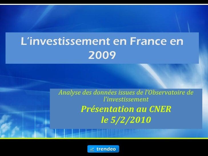 L'investissement en France en              2009         Analyse des données issues de l'Observatoire de                   ...