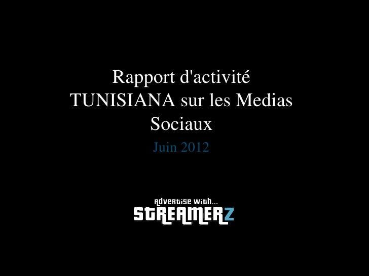 Rapport dactivitéTUNISIANA sur les Medias       Sociaux        Juin 2012