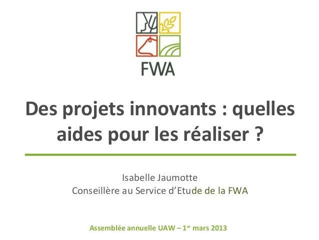 Des projets innovants : quelles   aides pour les réaliser ?                 Isabelle Jaumotte     Conseillère au Service d...
