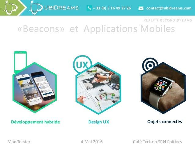 LES OUTILS Développement hybride Design UX Objets connectés + 33 (0) 5 16 49 27 26 contact@ubidreams.com «Beacons» et Appl...