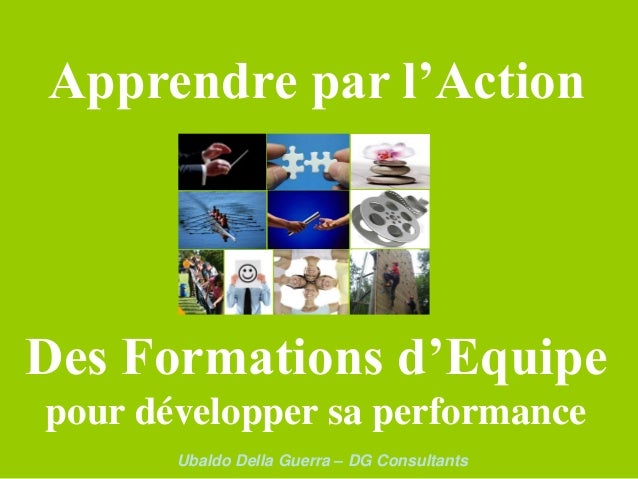Apprendre par l'ActionDes Formations d'Equipepour développer sa performance       Ubaldo Della Guerra – DG Consultants