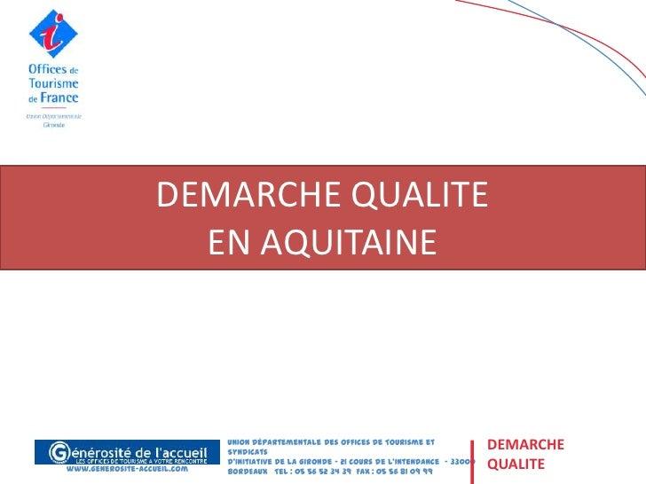 DEMARCHE QUALITE                     EN AQUITAINE                             Union Départementale des Offices de Tourisme...