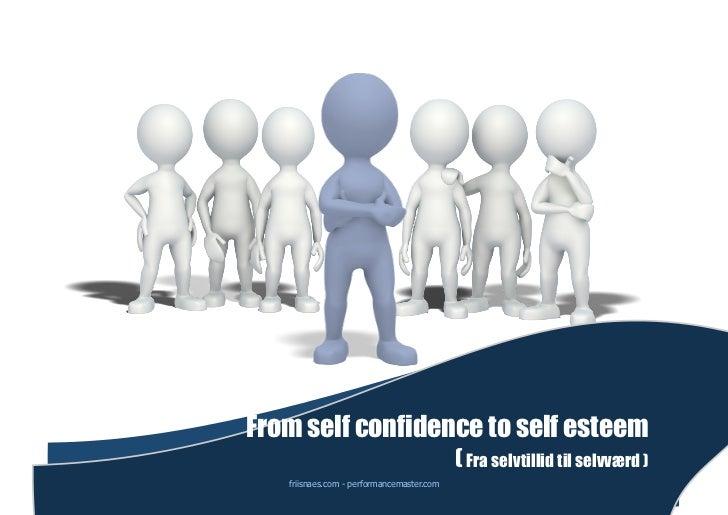 From self confidence to self esteem                                           ( Fra selvtillid til selvværd )   friisnaes....