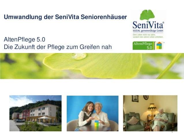 Umwandlung der SeniVita Seniorenhäuser AltenPflege 5.0 Die Zukunft der Pflege zum Greifen nah 1