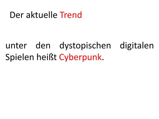 Der aktuelle Trendunter den dystopischen digitalenSpielen heißt Cyberpunk.
