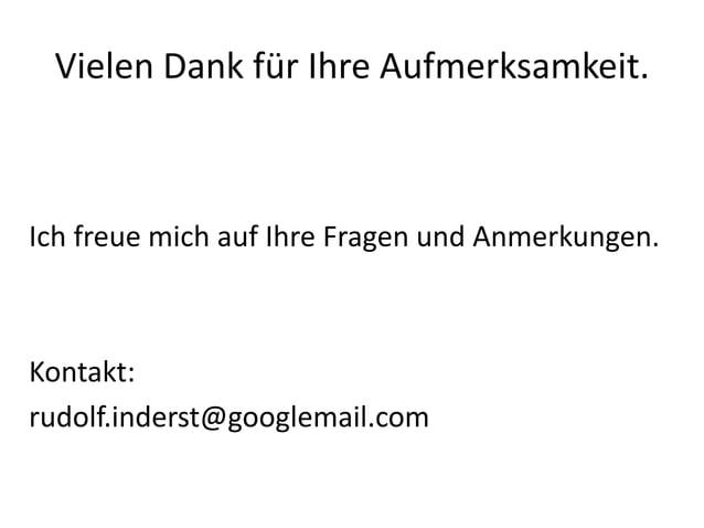 Vielen Dank für Ihre Aufmerksamkeit.Ich freue mich auf Ihre Fragen und Anmerkungen.Kontakt:rudolf.inderst@googlemail.com