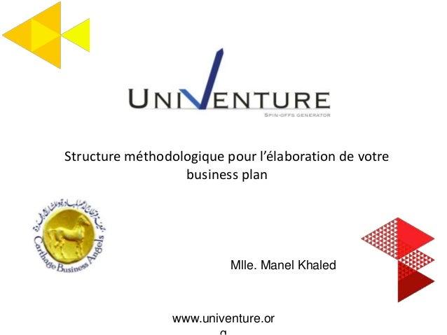 Mlle. Manel Khaled Structure méthodologique pour l'élaboration de votre business plan www.univenture.or